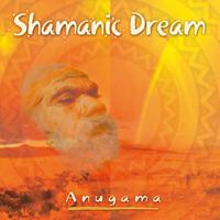 Shamanic Dream Vol. 1 - Anugama